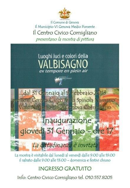 31/1/2013 mostra collettiva di pittura  Luoghi, luci e colori della Valbisagno dal 31 gennaio al 9 febbraio 2013  presso il Centro Civico Cornigliano  Viale Narisano, 14 – Genova  Ingresso gratuito  Inaugurazione: giovedì 31 gennaio - ore 17