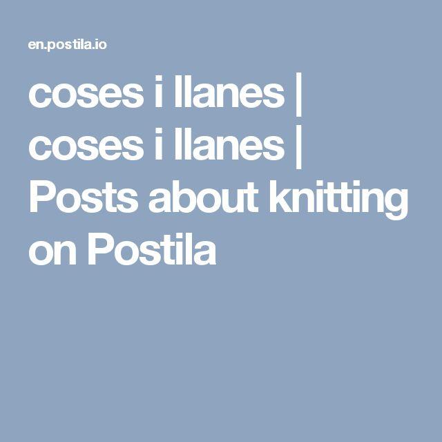 coses i llanes | coses i llanes | Posts about knitting on Postila