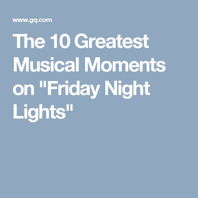 """The 10 Greatest Musical Moments on """"Friday Night Lights"""""""