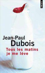 Tous les matins je me lève de Jean-Paul Dubois