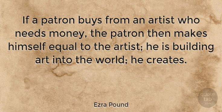 """Ezra Pound: """"If a patron buys from an artist who needs money, the patron then makes… #Art #Building #quotes #quotetab #quotes #quotetab"""