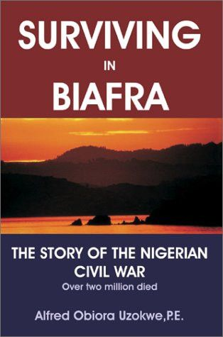 Surviving in Biafra: The Story of the Nigerian Civil War