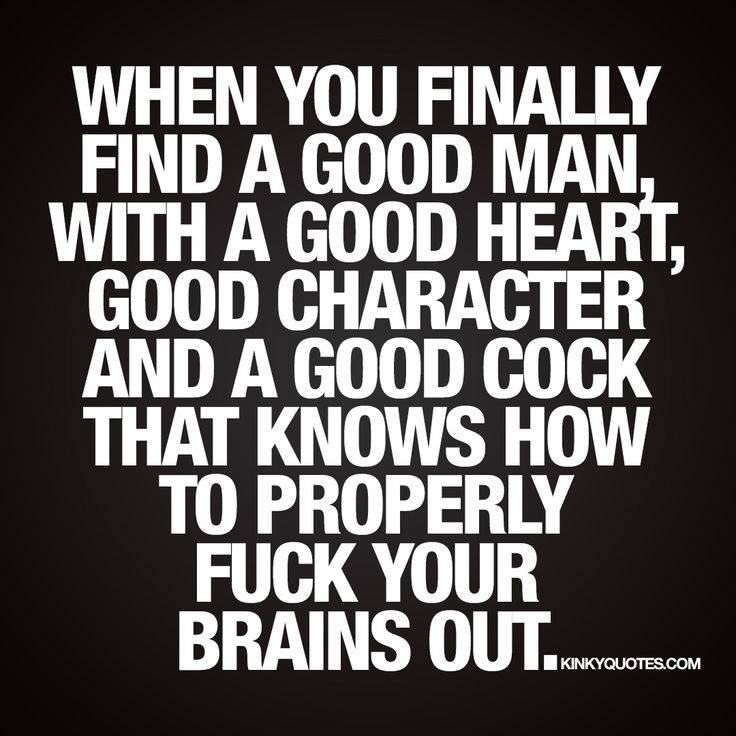 When you finally find a good man with a good heart   Love and sex quotes