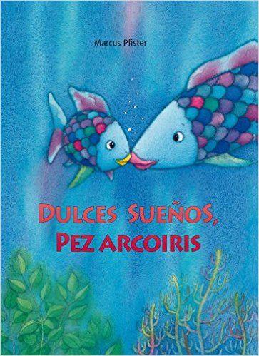 Dulces sueños, pez Arcoíris El pez Arcoíris PEZ ARCOIRIS: Amazon.es: MARCUS PFISTER, IRENE; PONS JULIÁ: Libros