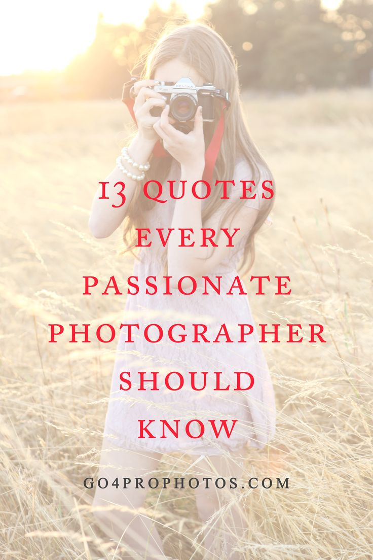 13 Inspiring Photography Quotes   http://www.go4prophotos.com/business/13-inspiring-photography-quotes/