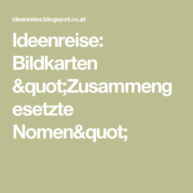 """Ideenreise: Bildkarten """"Zusammengesetzte Nomen"""""""
