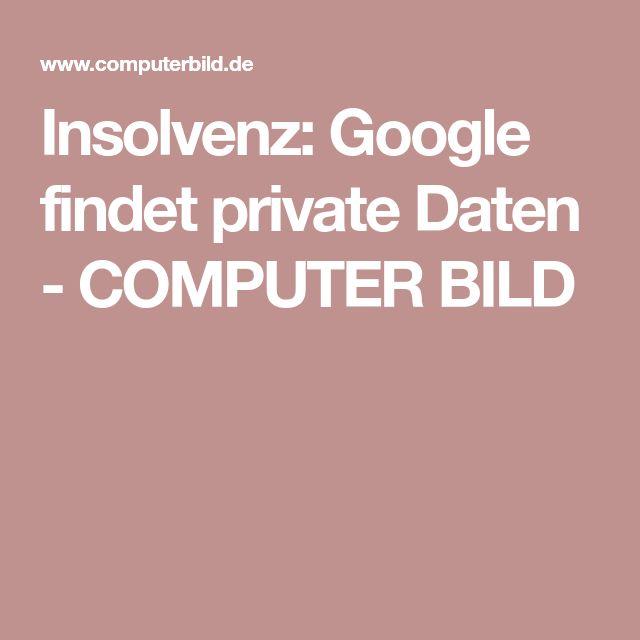 Insolvenz: Google findet private Daten - COMPUTER BILD