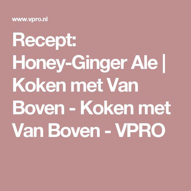 Recept: Honey-Ginger Ale | Koken met Van Boven - Koken met Van Boven - VPRO