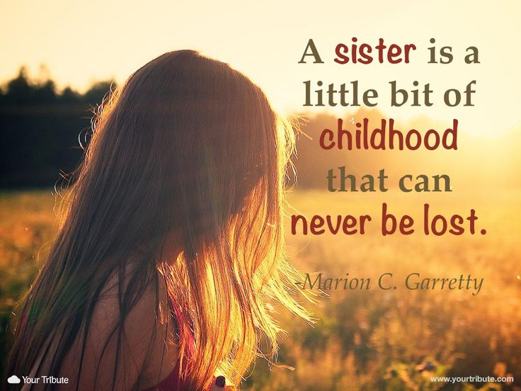 Quote   Marion C. Garretty: A sister is a little bit of childhood that can never be lost. #lossofsister #quotes #grief