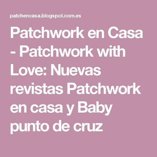 Patchwork en Casa - Patchwork with Love: Nuevas revistas Patchwork en casa y Baby punto de cruz