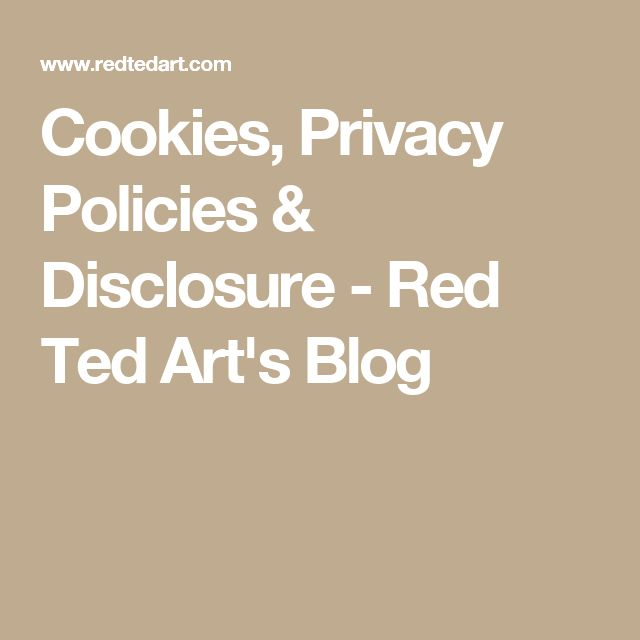 Cookies, Privacy Policies & Disclosure - Red Ted Art's Blog