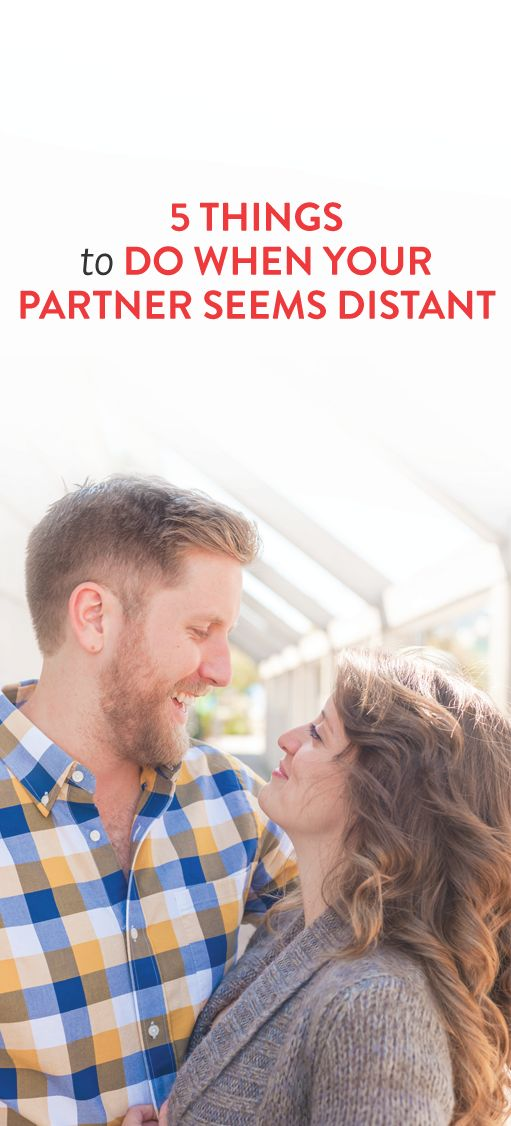 5 Things To Do When Your Partner Seems Distant