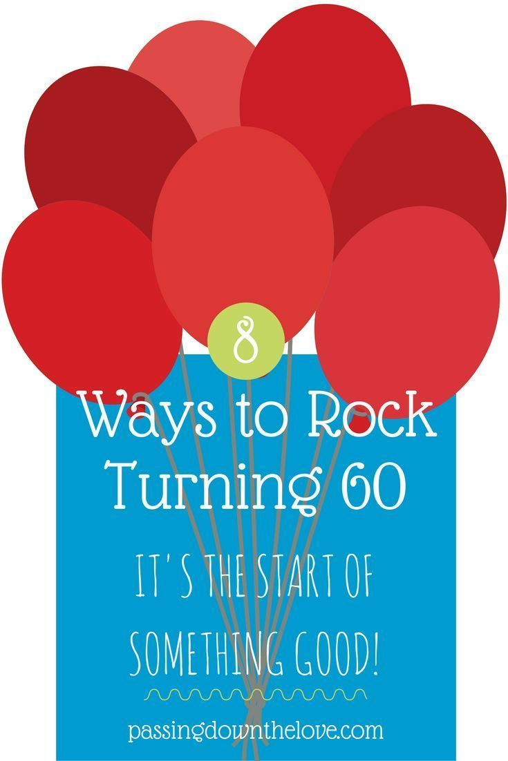 8 Ways To Rock Turning 60 Years Old