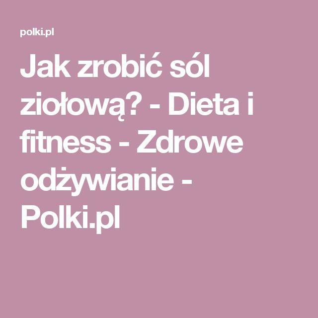 Jak zrobić sól ziołową? - Dieta i fitness - Zdrowe odżywianie - Polki.pl