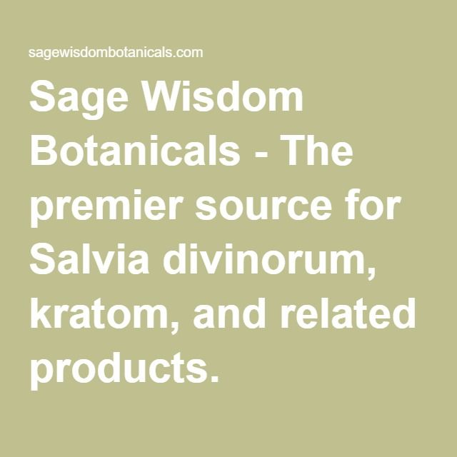 Sage Wisdom Botanicals - The premier source for Salvia divinorum, kratom, and related products.