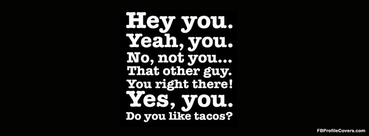 Funny Message: Facebook Covers, Funnies Messages, Timeline Covers, Mr. Tacos, Facebook Like, Facebook Profile, Do You, Facebook Fans, Covers Photo