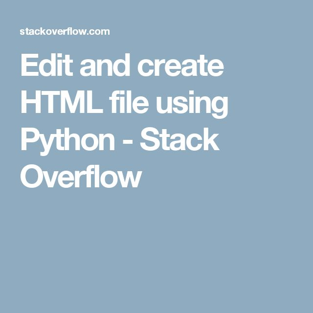 Edit and create HTML file using Python - Stack Overflow
