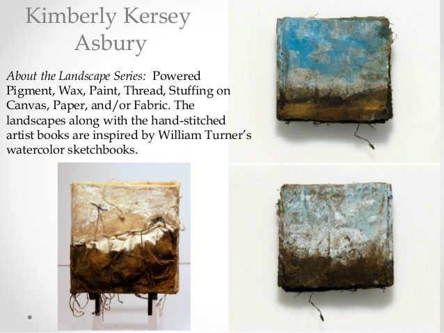 About the Landscape Series:  Powered Pigment, Wax, Paint, Thread, Stuffing on Canvas, Paper, and/or Fabric. The landscapes...