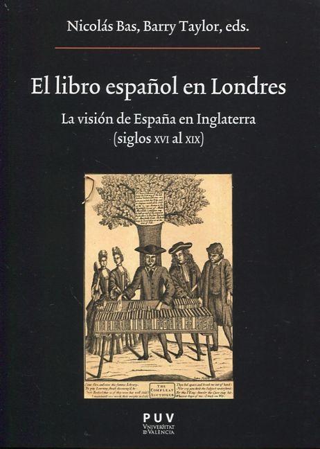 NICOLÁS BAS M. y BARRY T. (eds.). El libro español en Londres. La visión de España en Inglaterra (siglos XVI al XIX). Valencia: Publicaciones de la Universitat de València, 2016.