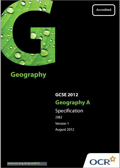 OCR Geography (A) GCSE (J382) Specification. Exam June 2016-June 2017. http://www.ocr.org.uk/Images/82576-specification.pdf
