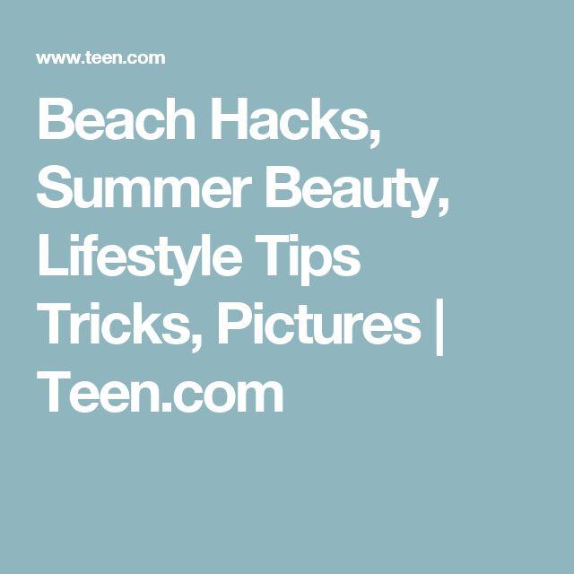 Beach Hacks, Summer Beauty, Lifestyle Tips Tricks, Pictures | Teen.com