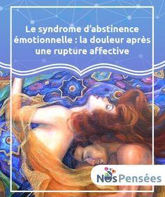 Le syndrome d'abstinence émotionnelle : la douleur après une rupture affective Qu'est-ce que le #syndrome d'abstinence #émotionnelle et comment réussir à surmonter #adéquatement l'étape difficile qu'il implique ? #Psychologie