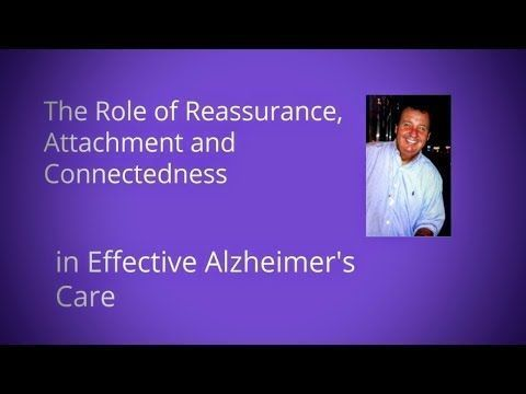 The Role of Reassurance, Attachment and Connectedness in Effective Alzheimer's Care | Alzheimer's Reading Room #alzheimerscare