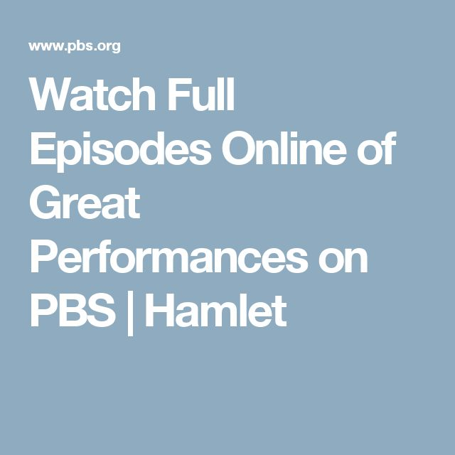 Watch Full Episodes Online of Great Performances on PBS | Hamlet