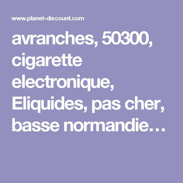 avranches, 50300, cigarette electronique, Eliquides, pas cher, basse normandie…