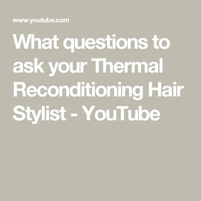 What questions to ask your Thermal Reconditioning Hair Stylist - YouTube
