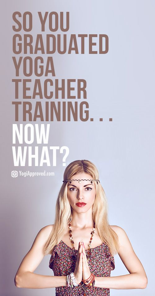 So. . . You Graduated From Yoga Teacher Training.  Now What?!