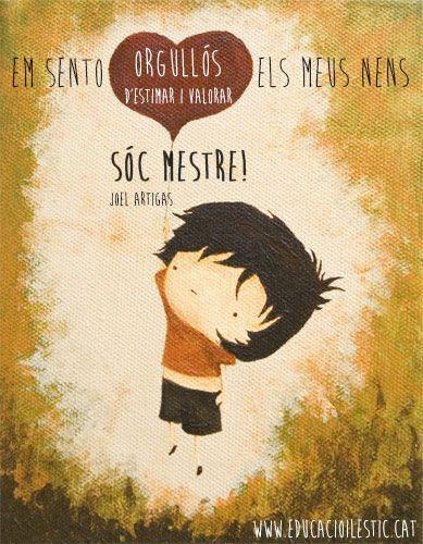 Em sento orgullós d'estimar i valorar els meus nens: sóc mestre!. - Joel Artigas