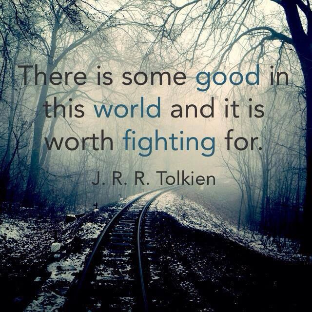 There is some good in this world and it is worth fighting for. #instaquote #inspiring #JRRTolkien