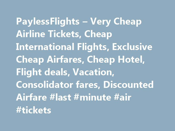 PaylessFlights – Very Cheap Airline Tickets, Cheap International Flights, Exclusive Cheap Airfares, Cheap Hotel, Flight deals, Vacation, Consolidator fares, Discounted Airfare #last #minute #air #tickets http://entertainment.remmont.com/paylessflights-very-cheap-airline-tickets-cheap-international-flights-exclusive-cheap-airfares-cheap-hotel-flight-deals-vacation-consolidator-fares-discounted-airfare-last-minute-a-3/  #last minute air tickets # About Us Payless Flights Inc is a Florida based…