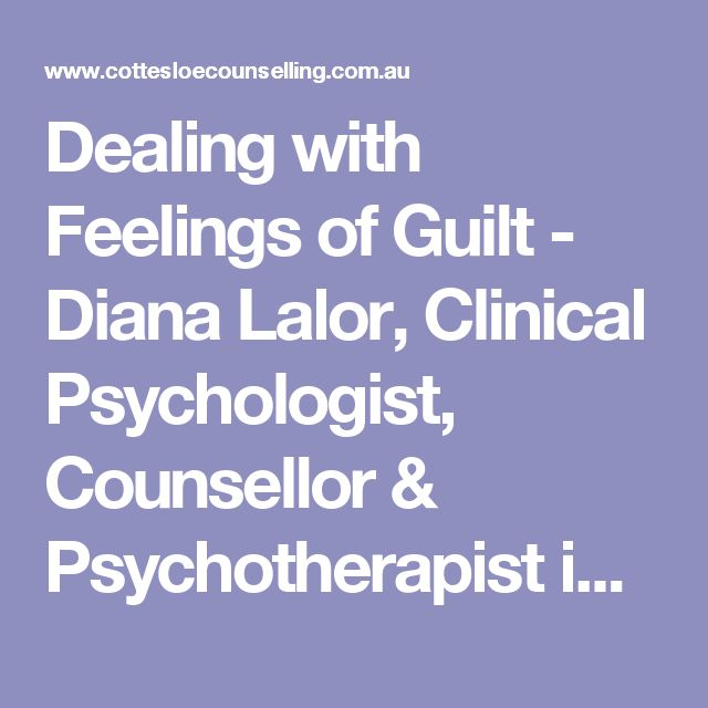 Dealing with Feelings of Guilt - Diana Lalor, Clinical Psychologist, Counsellor & Psychotherapist in Perth, Western Australia.