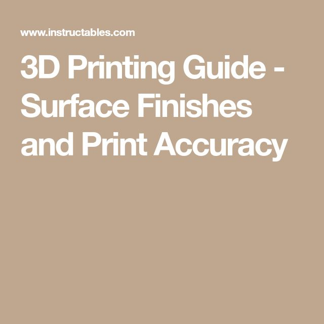 3D Printing Guide - Surface Finishes and Print Accuracy