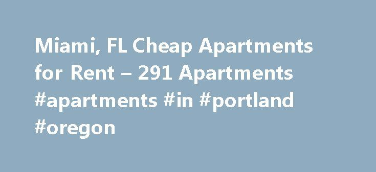 Miami, FL Cheap Apartments for Rent – 291 Apartments #apartments #in #portland #oregon http://apartments.remmont.com/miami-fl-cheap-apartments-for-rent-291-apartments-apartments-in-portland-oregon/  #miami apartments for rent # Cheap Apartments in Miami, FL Overview of Miami Like any major American city, Miami has its share of absurdly expensive real estate. But if you're looking for cheap apartments for rent in the Magic City, you'll find plenty of great options – all offering the same…