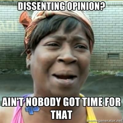 Dissenting opinion? Ain't nobody got time for that #legalhumor #meme