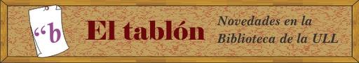 """""""El tablón"""" Novedades de la Biblioteca de la ULL"""