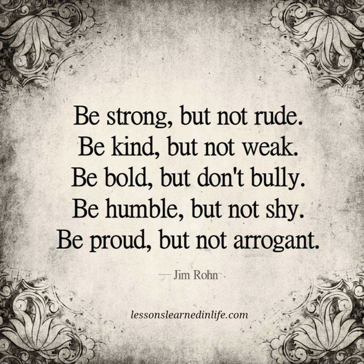 Be strong, but not rude. Be kind, but not weak. Be bold