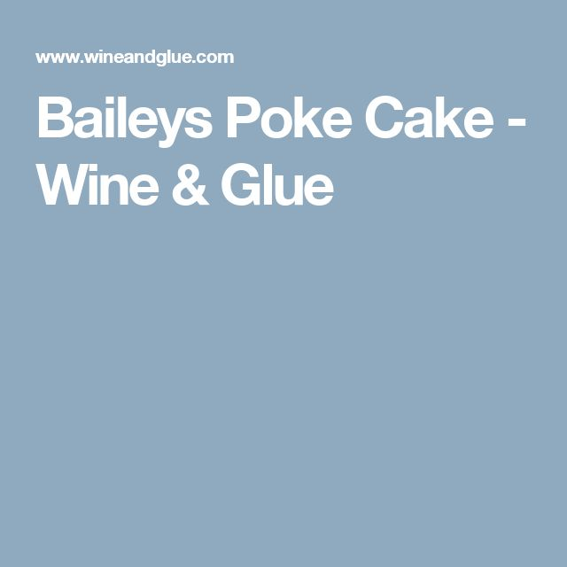 Baileys Poke Cake - Wine & Glue