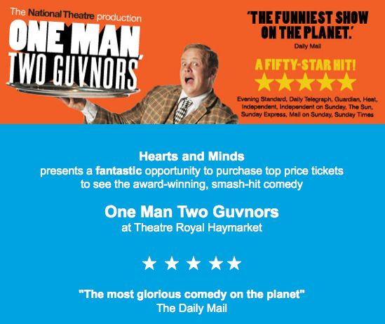 Hearts and Minds: See 'ONE MAN TWO GUVNORS' and help Hearts & Minds