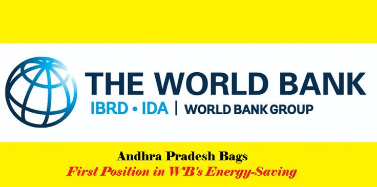 Andhra Pradesh bags first position in WB's energy-saving ratings. World Bank impressed with the implementation of energy conservation activities in the state with an assessed achievement of around 60 MW of avoided capacity, which is equivalent in saving 1000 MW of per year which AP achieved in a span of two years with LED technology in domestic and urban street lightning sectors.