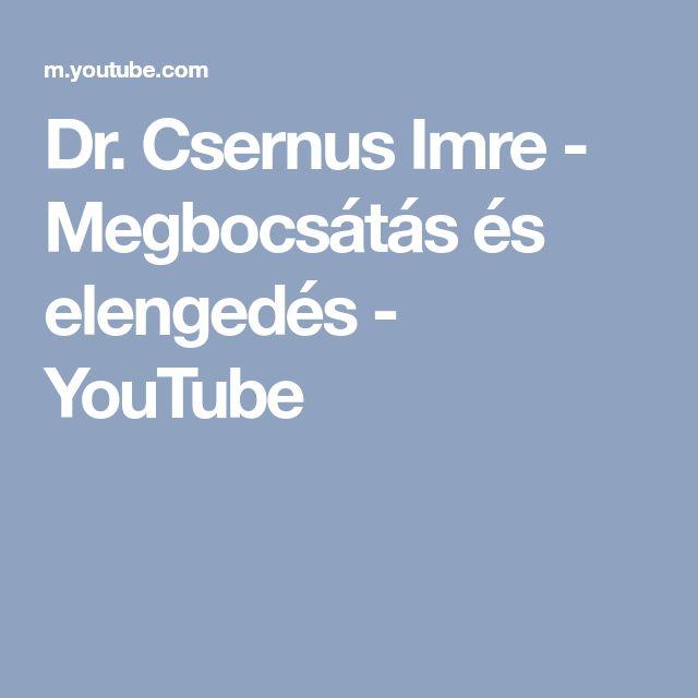 Dr. Csernus Imre - Megbocsátás és elengedés - YouTube