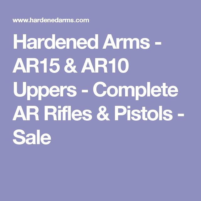 Hardened Arms - AR15 & AR10 Uppers - Complete AR Rifles & Pistols - Sale