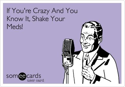 yep!!!: Pills Bottle, Pharmacy Humor, Shakes Shakes, Funny Pictures, Crazy People, Funny Stuff, Ecards, You R Crazy, E Cards