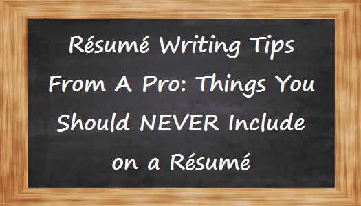 Resume Writing Tips From A Pro 7 Things You Should Never Include - resume writing articles