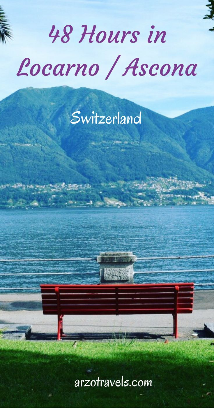 Find ideas which places to see and visit in Ascona / Locarno in 48 hours, Ticino. Switzerland.