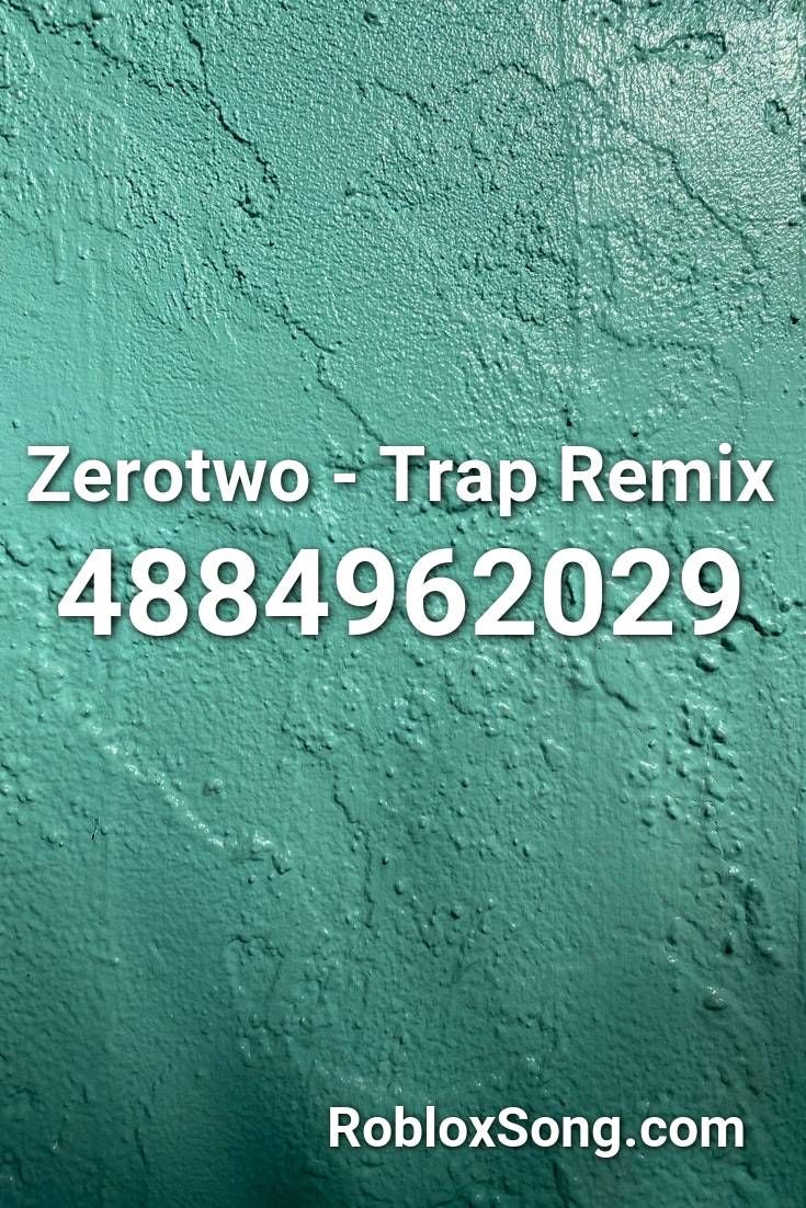 Zerotwo Roblox Id Zerotwo Trap Remix Roblox Id Roblox Music Codes In 2020 Roblox Rap Songs Remix