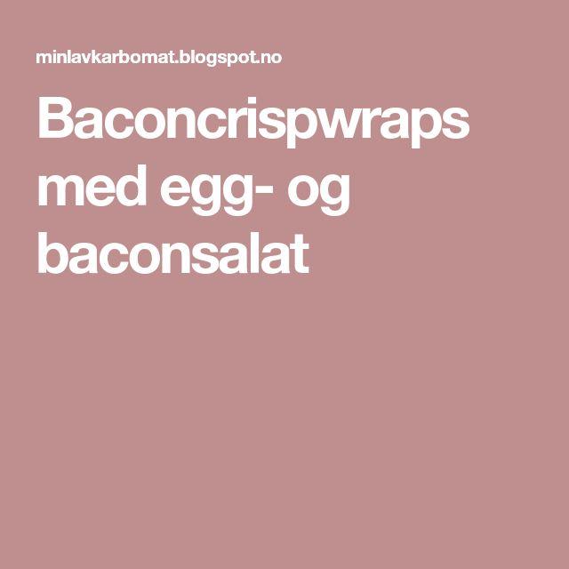 Baconcrispwraps med egg- og baconsalat